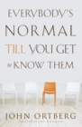 Everybody's Normal Till You Get to Know Them - Book