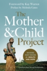 The Mother and Child Project : Raising Our Voices for Health and Hope - eBook