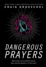 Dangerous Prayers : Because Following Jesus Was Never Meant to Be Safe - eBook