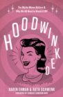 Hoodwinked : Ten Myths Moms Believe and   Why We All Need To Knock It Off - Book