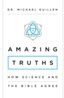 Amazing Truths : How Science and the Bible Agree - Book