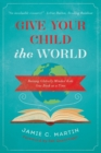Give Your Child the World : Raising Globally Minded Kids One Book at a Time - Book