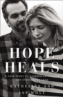 Hope Heals : A True Story of Overwhelming Loss and an Overcoming Love - Book