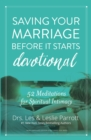 Saving Your Marriage Before It Starts Devotional : 52 Meditations for Spiritual Intimacy - Book