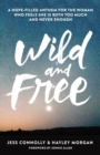 Wild and Free : A Hope-Filled Anthem for the Woman Who Feels She is Both Too Much and Never Enough - eBook