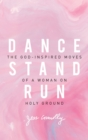 Dance, Stand, Run : The God-Inspired Moves of a Woman on Holy Ground - eBook