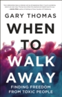 When to Walk Away : Finding Freedom from Toxic People - Book