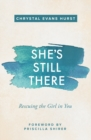 She's Still There : Rescuing the Girl in You - Book