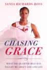 Chasing Grace : What the Quarter Mile Has Taught Me about God and Life - Book