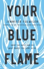 Your Blue Flame : Drop the Guilt and Do What Makes You Come Alive - eBook