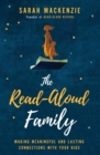 The Read-Aloud Family : Making Meaningful and Lasting Connections with Your Kids - Book