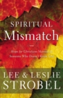 Spiritual Mismatch : Hope for Christians Married to Someone Who Doesn't Know God - eBook