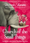 Church of the Small Things : The Million Little Pieces That Make up a Life - Book