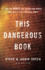 This Dangerous Book : How the Bible Has Shaped Our World and Why It Still Matters Today - eBook