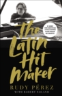 The Latin Hit Maker : My Journey from Cuban Refugee to World-Renowned Record Producer and Songwriter - Book
