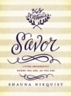 Savor : Living Abundantly Where You Are, As You Are - eBook