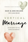 Vertical Marriage : The One Secret That Will Change Your Marriage - eBook