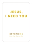 Jesus, I Need You : Devotions From My Heart to His - eBook