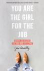 You Are the Girl for the Job : Daring to Believe the God Who Calls You - eBook