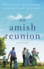 An Amish Reunion : Four Stories - eBook