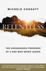Relentless : The Unshakeable Presence of a God Who Never Leaves - Book
