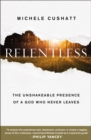 Relentless : The Unshakeable Presence of a God Who Never Leaves - eBook