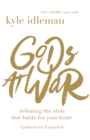 Gods at War : Defeating the Idols that Battle for Your Heart - Book