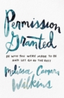 Permission Granted : Be Who You Were Made to Be and Let Go of the Rest - Book