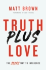 Truth Plus Love : The Jesus Way to Influence - Book
