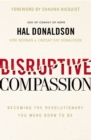 Disruptive Compassion : Becoming the Revolutionary You Were Born to Be - Book