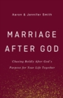 Marriage After God : Chasing Boldly After God's Purpose for Your Life Together - Book