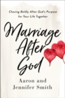 Marriage After God : Chasing Boldly After God's Purpose for Your Life Together - eBook