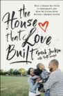 The House That Love Built : Why I Opened My Door to Immigrants and How We Found Hope beyond a Broken System - eBook