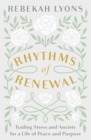 Rhythms of Renewal : Trading Stress and Anxiety for a Life of Peace and Purpose - Book