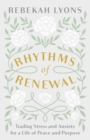 Rhythms of Renewal : Trading Stress and Anxiety for a Life of Peace and Purpose - eBook