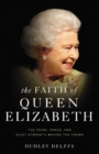 The Faith of Queen Elizabeth : The Poise, Grace, and Quiet Strength Behind the Crown - eBook