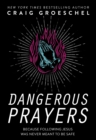 Dangerous Prayers : Because Following Jesus Was Never Meant to Be Safe - Book