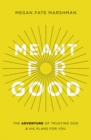 Meant for Good : The Adventure of Trusting God and His Plans for You - eBook