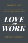 Love or Work : Is It Possible to Change the World, Stay in Love, and Raise a Healthy Family? - eBook