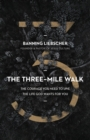 The Three-Mile Walk : The Courage You Need to Live the Life God Wants for You - eBook