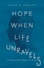 Hope When Life Unravels : Finding God When It Hurts - eBook