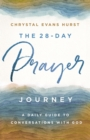 The 28-Day Prayer Journey : A Daily Guide to Conversations with God - Book