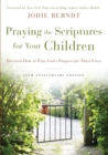 Praying the Scriptures for Your Children 20th Anniversary Edition : Discover How to Pray God's Purpose for Their Lives - Book