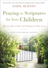 Praying the Scriptures for Your Children 20th Anniversary Edition : Discover How to Pray God's Purpose for Their Lives - eBook