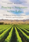 Praying the Scriptures for Your Life : 31 Days of Abiding in the Presence, Provision, and Power of God - Book