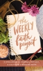 The Weekly Faith Project : A Challenge to Journal, Reflect, and Cultivate a Genuine Faith - Book