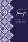 Made in His Image : 100 Bible Verses to Grow in Health and Wholeness - Book