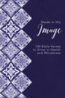 Made in His Image : 100 Bible Verses to Grow in Health and Wholeness - eBook