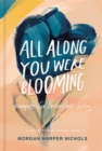 All Along You Were Blooming : Thoughts for Boundless Living - eBook
