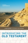 Introducing the Old Testament : A Short Guide to Its History and Message - eBook